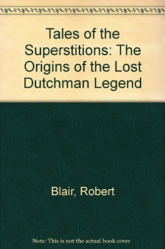 Tales of the Superstitions: The Origins of the Lost Dutchman Legend