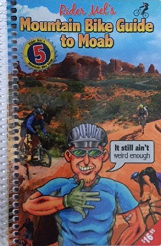 Rider Mels Mountain Bike Guide to Moab 2011