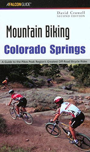 Mountain Biking Colorado Springs: A Guide To The Pikes Peak Region's Greatest Off-Road Bicycle Rides (Regional Mountain Biking Series)