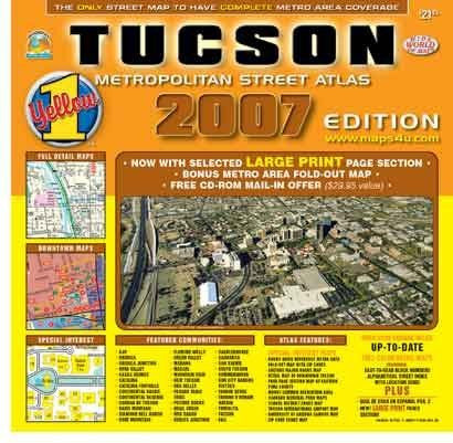 Tucson Metropolitan Street Atlas 2007 (over 2,000 square miles of full detail maps, downtown maps, U. of Ariz. campus map)