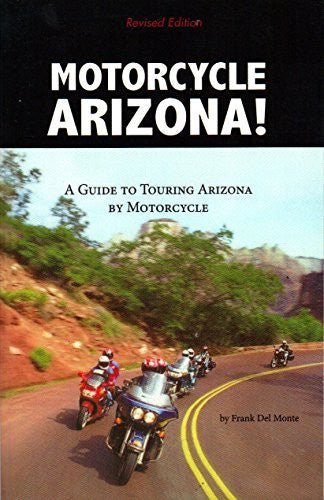Motorcycle Arizona! A Guide to Touring Arizona by Motorcycle