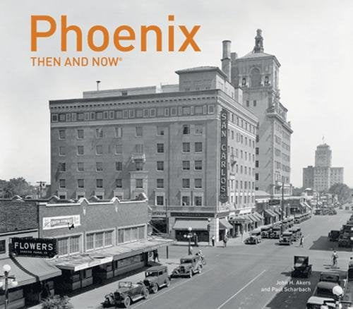 Phoenix Then and Now? [Hardcover] Scharbach, Paul and Akers, John H.