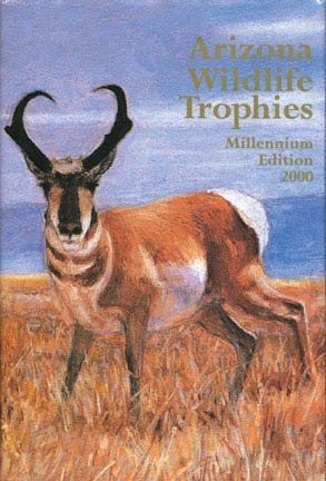 ARIZONA WILDLIFE TROPHIES. Millenium Edition 2000. - Wide World Maps & MORE! - Book - Wide World Maps & MORE! - Wide World Maps & MORE!