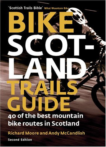 Bike Scotland Trails Guide: 40 of the Best Mountain Bike Routes in Scotland