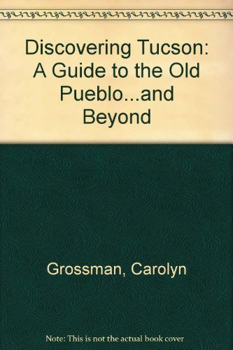 Discovering Tucson: A Guide to the Old Pueblo...and Beyond