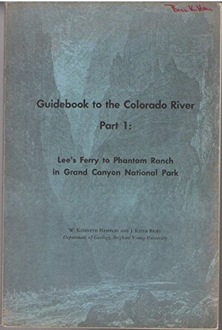 Guidebook to the Colorado River, Part 1: Lee's Ferry to Phantom Ranch in Grand Canyon National Park (Brigham Young University.  Geology studies)