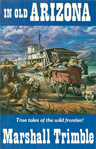 In Old Arizona: True Tales of the Wild Frontier [Collectible - Like New] - Wide World Maps & MORE! - Book - Golden West Publishers - Wide World Maps & MORE!