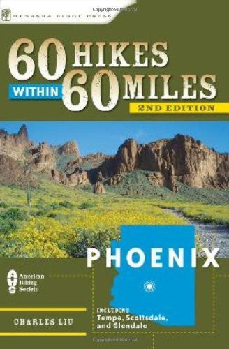 60 Hikes Within 60 Miles: Phoenix: Including Tempe, Scottsdale, and Glendale - Wide World Maps & MORE! - Book - Menasha Ridge Press - Wide World Maps & MORE!