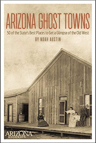 Arizona Ghost Towns: 50 of the State's Best Places to Get a Glimpse of the Old West