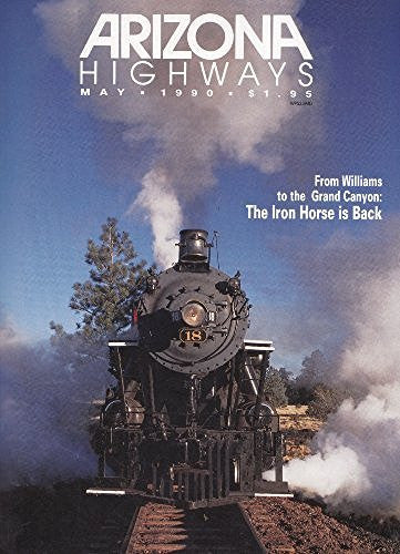 Arizona Highways May7 1990 From Williams to the Grand Canyon: The Iron Horse Is Back