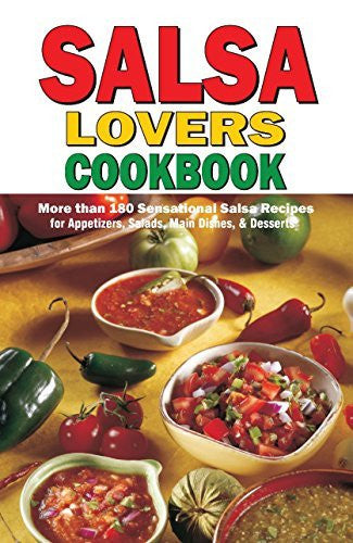 Salsa Lovers Cookbook: More Than 180 Sensational Salsa Recipes for Appetizers, Salads, Main Dishes and Desserts - Wide World Maps & MORE!