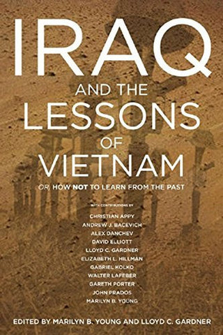Iraq and the Lessons of Vietnam: Or, How Not to Learn from the Past