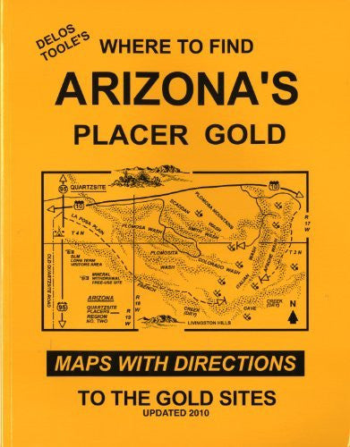 Delos Toole's Where to Find Arizona's Placer Gold: Maps with Directions to the Gold Sites