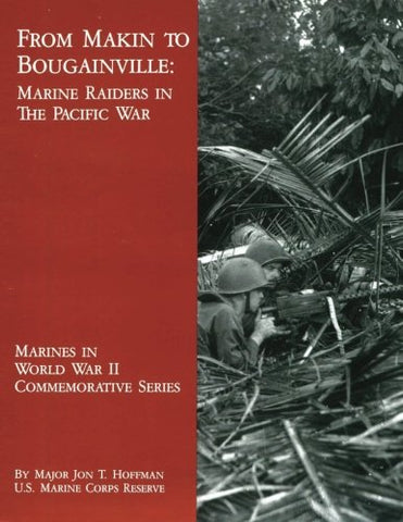From Makin to Bougainville:  Marine Raiders in the Pacific War (Marines in World War II Commemorative Series)