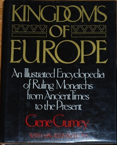 Kingdoms of Europe: An Illustrated Encyclopedia of Ruling Monarchs from Ancient Times to the Present - Wide World Maps & MORE! - Book - Crown Publishers - Wide World Maps & MORE!
