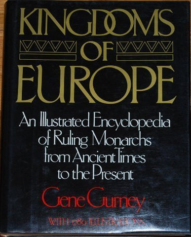 Kingdoms of Europe: An Illustrated Encyclopedia of Ruling Monarchs from Ancient Times to the Present