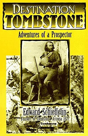 Destination Tombstone: Adventures of a Prospector by Edward Schieffelin (1996-08-02)