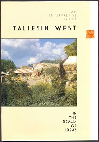 An Interpretive Guide Taliesin West In The Realm of Ideas