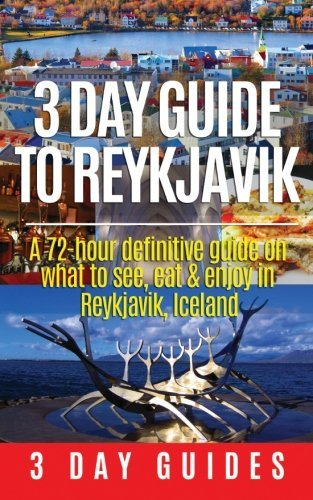 3 Day Guide to Reykjavik -A 72-hour Definitive Guide on What to See, Eat & Enjoy in Reykjavik, Iceland (3 Day Travel Guides) (Volume 2) - Wide World Maps & MORE! - Book - Wide World Maps & MORE! - Wide World Maps & MORE!