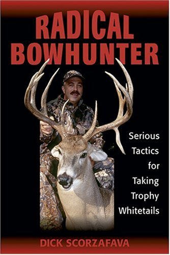 Radical Bowhunter: Serious Tactics for Taking Trophy Whitetails - Wide World Maps & MORE! - Book - Brand: Stackpole Books - Wide World Maps & MORE!