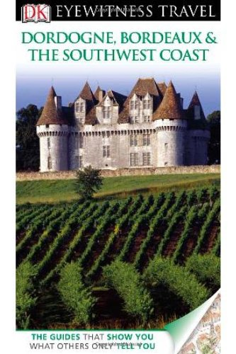 DK Eyewitness Travel Guide: Dordogne, Bordeaux & the Southwest Coast - Wide World Maps & MORE! - Book - Wide World Maps & MORE! - Wide World Maps & MORE!