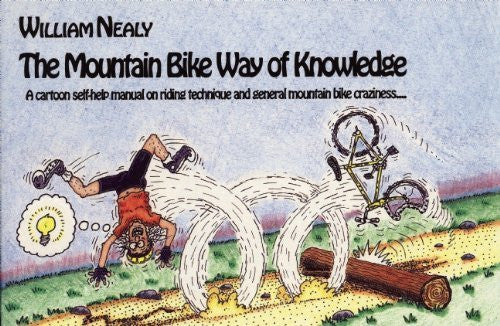 Mountain Bike Way of Knowledge: A cartoon self-help manual on riding technique and general mountain bike craziness . . . (Mountain Bike Books) - Wide World Maps & MORE! - Book - Nealy - Wide World Maps & MORE!