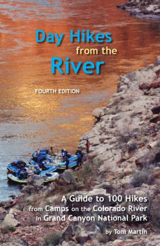 Day Hikes from the River: A Guide to Hikes from Camps Along the Colorado River in Grand Canyon