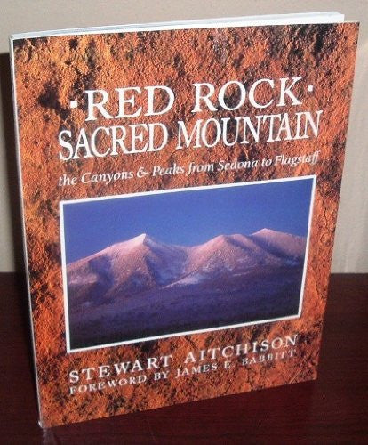 Red Rock Sacred Mountain: The Canyons & Peaks from Sedona to Flagstaff