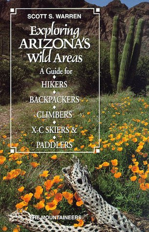 Exploring Arizona's Wild Areas: A Guide for Hikers, Backpackers, Climbers, X-C Skiers and Paddlers (Exploring Wild Area Series)