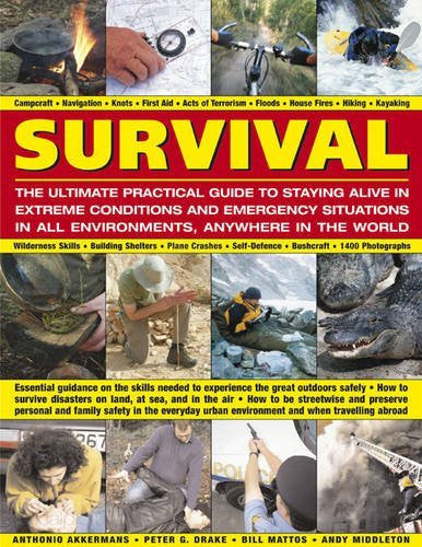 Survival: The Ultimate Practical Guide to Staying Alive in Extreme Conditions and Emergency Situations: Essential guidance on the skills needed to ... abroad, with 1400 photographs and diagrams