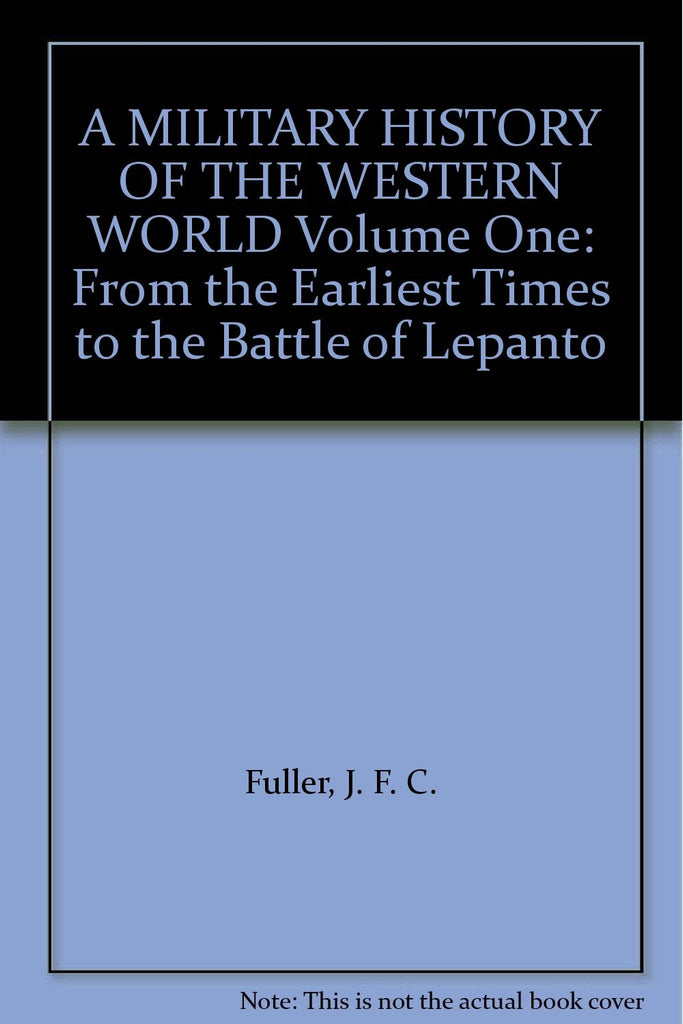 A MILITARY HISTORY OF THE WESTERN WORLD Volume One: From the Earliest Times to the Battle of Lepanto