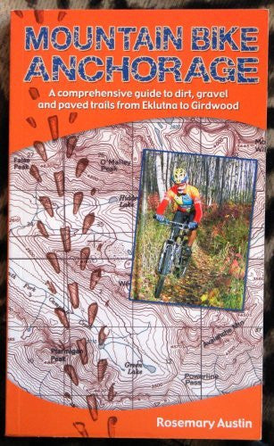 Mountain Bike Anchorage: A Comprehensive Guide to Dirt, Gravel and Paved Bicycle Trails from Eklutna Lake to Girdwood - Wide World Maps & MORE! - Book - Brand: Publication Consultants - Wide World Maps & MORE!