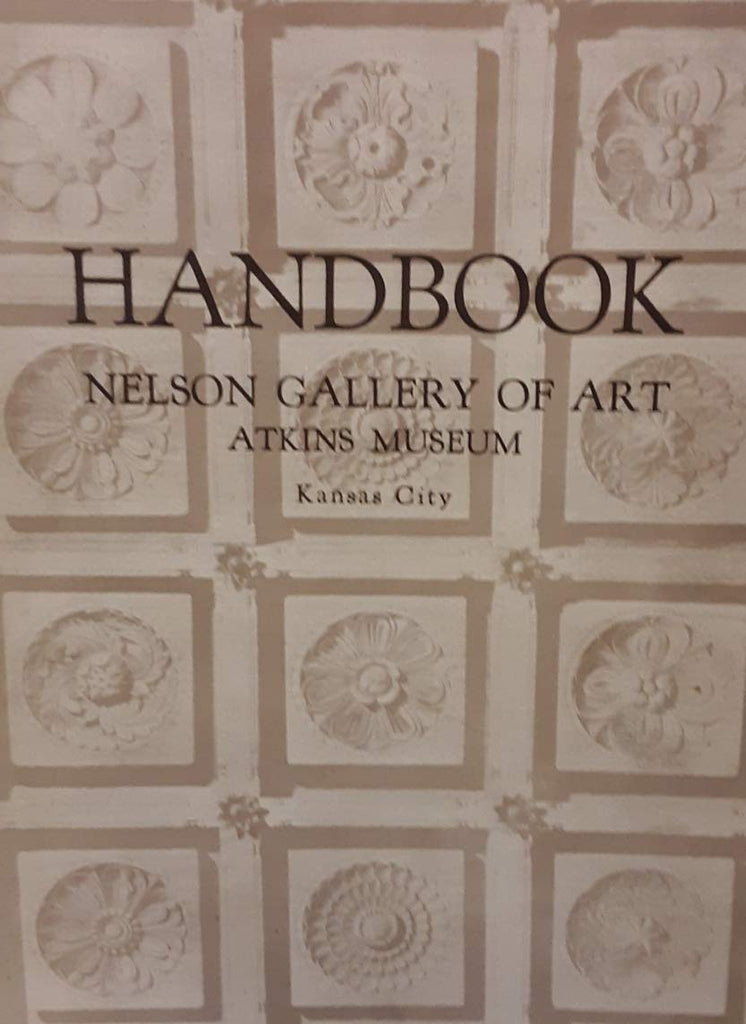 Handbook of the Collections in the William Rockhill Nelson Gallery of Art and Mary Atkins Museum of Fine Arts. Fourth edition.