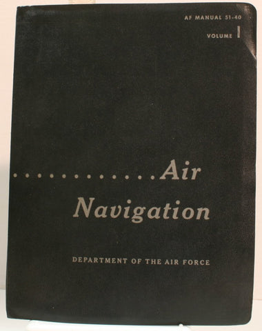 Air Navigation AF Manual 51-40 Department of the Air Force (AF Manual 51-40 Volume 1, Volume 1)