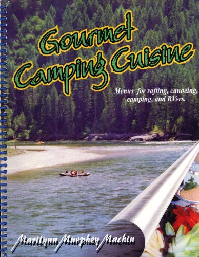 Gourmet Camping Cuisine: Menus for Rafting, Canoeing, Camping, and RVers