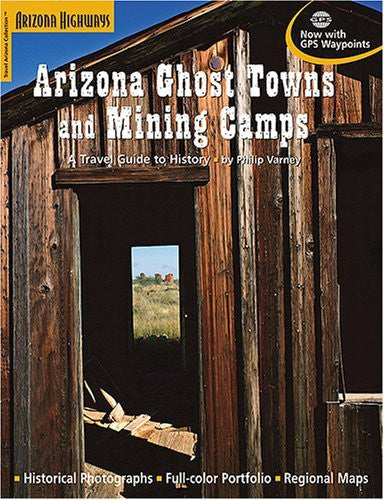 Arizona Ghost Towns and Mining Camps: A Travel Guide to History - Wide World Maps & MORE! - Book - Arizona Highways - Wide World Maps & MORE!