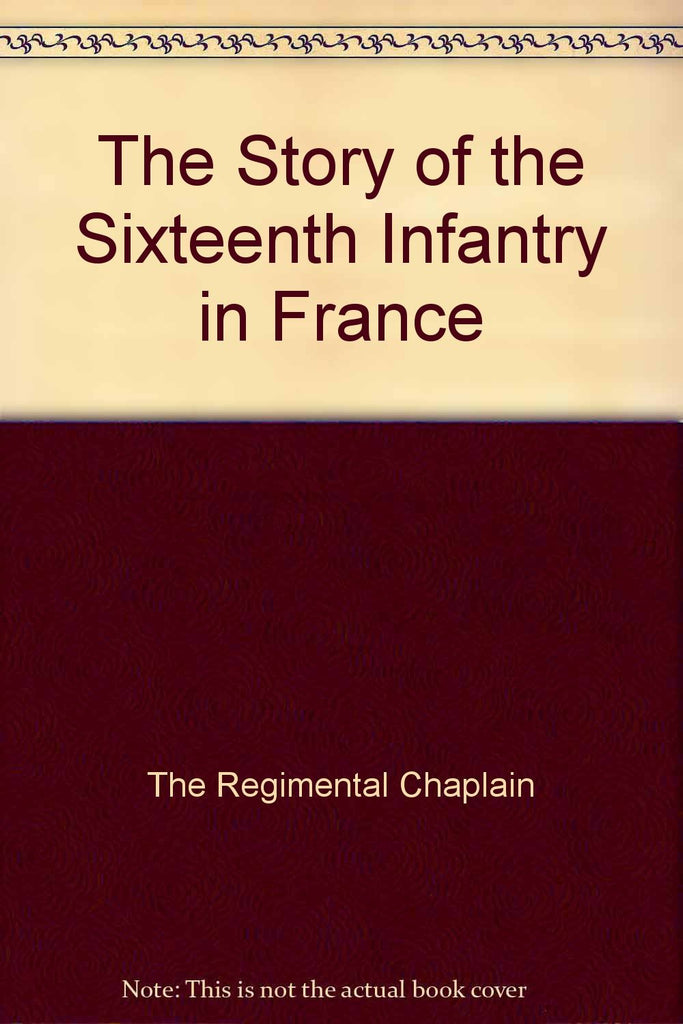 The Story of the Sixteenth Infantry in France
