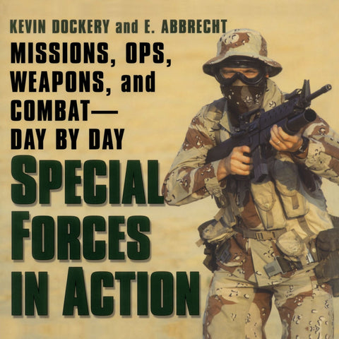 Special Forces In Action: Missions, Ops, Weapons, and Combat--Day by Day