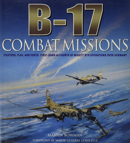 B-17: Combat Missions: Fighters, Flak, and Forts: First-hand Accounts of Mighty 8th Operations Over Germany by Martin Bowman (2007-08-01)
