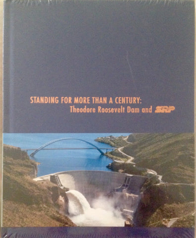 Standing for More Than a Century (Theodore Roosevelt Dam and SRP)