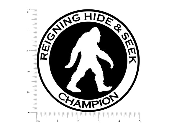 Reigning Hide and Seek Champion Sasquatch Vinyl Decal Sticker for Cars Trucks Laptops etc..