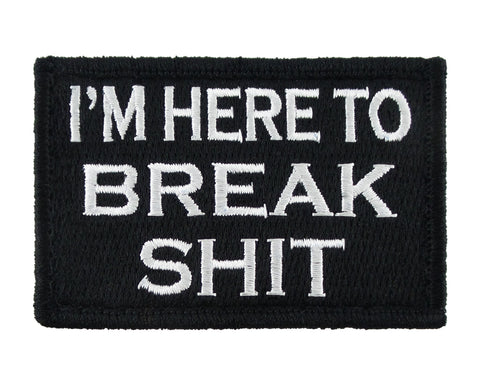 I'm Here to Break Shit Morale Tags Patch Tactical Velcro Fully Embroidered