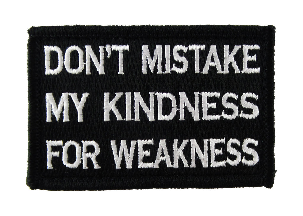 Don't Mistake My Kindness for Weakness Tactical Funny Velcro Fully Embroidered Morale Tags Patch