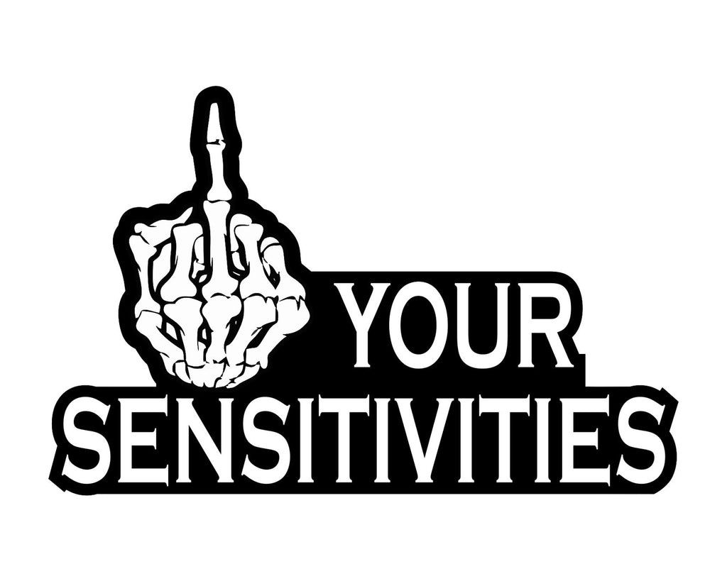 "Fuck Your Sensitivities Humorous Funny Decal Sticker for Cars Trucks Laptops etc.. 4.9"" x 3.2"""