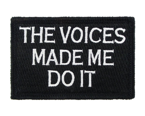 The Voices Made Me Do It Velcro Morale Patch Fully Embroiderd