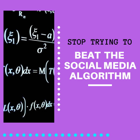 Stop Trying To Beat The Social Media Algorithm