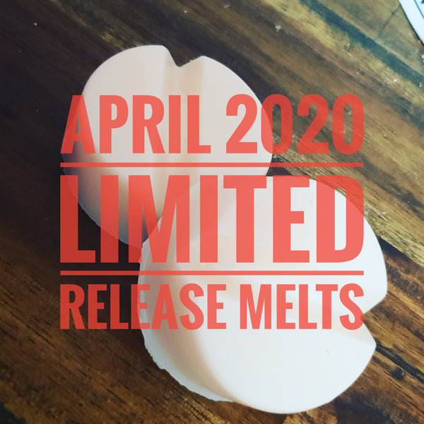 Limited Edition Melt Release - April 2020