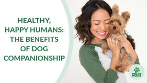Healthy, Happy Humans: The Benefits of Dog Companionship