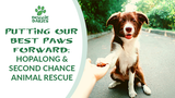 Putting Our Best Paws Forward: Hopalong & Second Chance Animal Rescue
