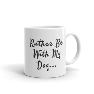 Rather Be With My Dog - White Glossy Mug - Dishwasher Safe